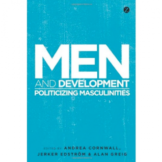 Men and Development: Politicising Masculinities, A. Cornwall, J. Edstrom and A. Greig (eds.), Zed Books