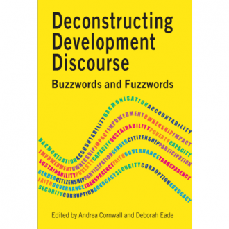 Deconstructing Development Discourse: Buzzwords and Fuzzwords, Andrea Cornwall and Deborah Eade (eds.), Practical Action Publishing