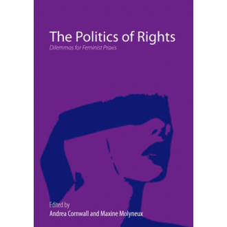 The Politics of Rights: Dilemmas for Feminist Praxis, Andrea Cornwall and Maxine Molyneux (eds.), Routledge