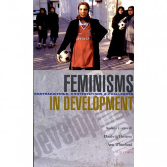 Feminisms in Development: Challenges, Contradictions and Contestations, eds Andrea Cornwall, Elizabeth Harrison and Ann Whitehead (eds), Zed Books