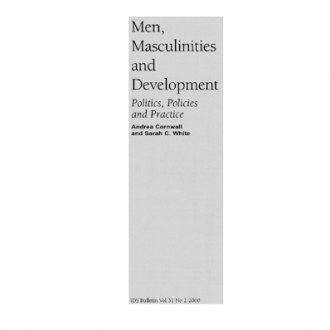 Men and Masculinities in Gender and Development: Politics, Policy and Practice, Andrea Cornwall and Sarah White eds, IDS Bulletin, 31 (2), 2000.